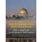The places where men pray together (Cities in islamic lands, Seventh trough the Tenth centuries)