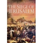 The siege of Jerusalem. Crusade and conquest in 1099