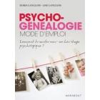 La Psychogénéalogie. Mode d'emploi. Comment transformer son héritage psychologique?