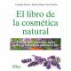 El libro de cosmética natural.Todo lo que necesitas saber sobre la cosmética natural y bio.