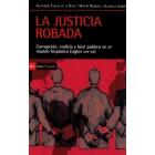La justicia robada. Corrupción, codicia y bien público en el mundo hispánico (siglos XVII-XX)