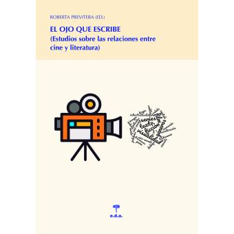 El ojo que escribe: estudios sobre las relaciones entre cine y literatura