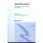Asian Masculinities: The Meaning and Practice of Manhood in China and Japan