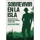 Sobrevivir en La Isla. Manual práctico para conseguir agua, alimento, refugio y fue