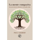La mente compasiva. Una nueva forma de enfrentarse a los desafíos vitales
