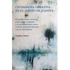 Ciudadanía creativa en el jardín de Juanita. El jardín como recurso para jugar a pensar y el pensamiento como recurso para reconectar con la naturaleza