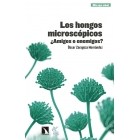 Los hongos microscópicos ¿Amigos o enemigos?