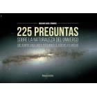 225 preguntas sobre la naturaleza del universo que siempre quisos saber, pero nunca se atrevió a plantear