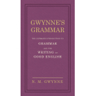 Gwynne's Grammar: The Ultimate Introduction to Grammar and the Writing of Good English. Incorporating also Strunks Guide to Style.