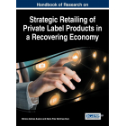 Handbook of Research on Strategic Retailing of Private Label Products in a Recovering Economy (Advances in Marketing, Customer Relationship Management, and E-Services)