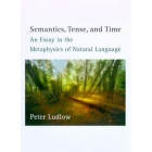 Semantics, tense, and time (An essay in the metaphysics of natural lan