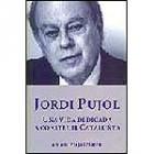 Jordi Pujol. Una vida dedicada a construir Catalunya
