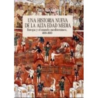 Una historia nueva de la Alta Edad Media. Europa y el mundo mediterráneo, 400-800