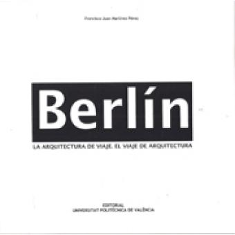 Berlín. La arquitectura de viaje. El viaje de la arquitectura