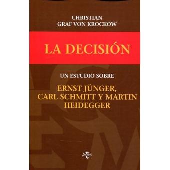 La decisión: un estudio sobre Ernst Jünger, Carl Schmitt y Martin Heidegger