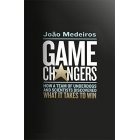 Game Changers. How a Team of Underdogs and Scientists Discovered What it Takes to Win
