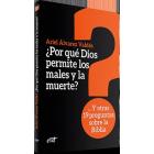 ¿Por qué Dios permite los males y la muerte? ...Y otras 19 preguntas sobre la Biblia