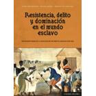 Resistencia, delito y dominación en el mundo esclavo. Microhistorias de la esclavitud atlántica (siglos XVII-XIX)