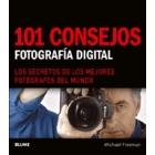101 consejos. Fotografía digital. Los secretos de los mejores fotógrafos del mundo