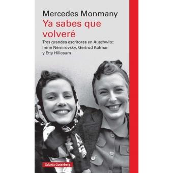 Ya sabes que volveré. Tres grandes escritoras asesinadas en Auschwitz: Irène Némirovsky, Gertrud Kolmar y Etty Hillesum
