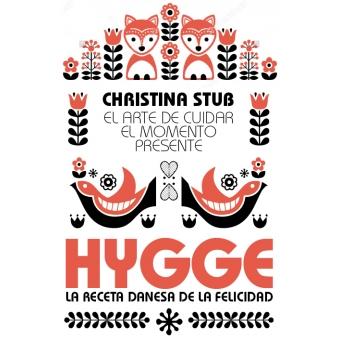 HYGGE. El arte de cuidar el momento presente.La receta danesa de la felicidad