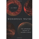 Wondrous truths: the improbable triumph of modern science