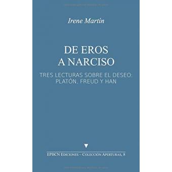 De Eros a Narciso: Tres lecturas sobre el deseo: Platón, Freud y Han (Aperturas)