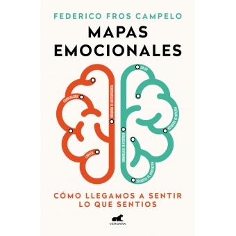 Mapas emocionales. Cómo llegamos a sentir lo que sentimos