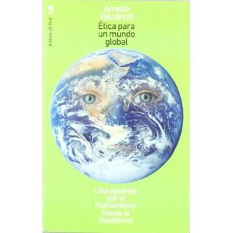 Ética para un mundo global : Una apuesta por el humanismo frente al fanatismo