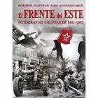 El Frente del Este. Fotografías inéditas de 1941-1945