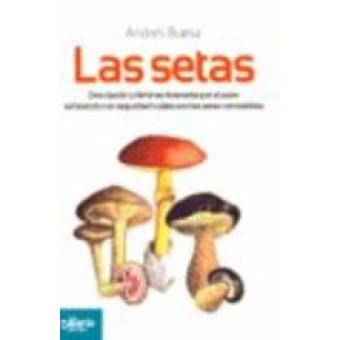 Las setas. Descripción y láminas ilustradas por el autor señalando con seguridad cuáles son las setas comestibles