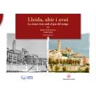 Lleida, ahir i avui. La ciutat vista amb el pas del temps