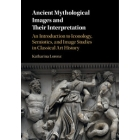 Ancient mythological images and their interpretation: an introduction to iconology, semiotics, and image studies in classical art history