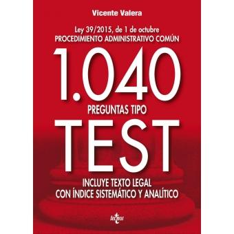 1.040 preguntas tipo test. Ley 39/2015, de 1 de octubre, del Procedimiento administrativo común. Incluye texto legal con índice sistemático y analítico (2ª edición 2018)
