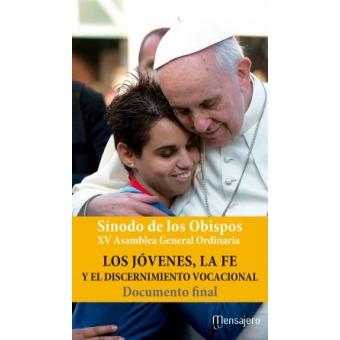 Los jóvenes, la fe y el discernimiento vocacional. Documento final Sínodo de los Obispos XV Asamblea General Ordinaria