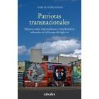 Patriotas transnacionales. Ensayos sobre nacionalismos y transferencias culturales en la Europa del siglo XX