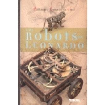 Los robots de Leonardo. La mecanica y los nuevos autómatas encontrados en los códices