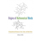 Origins of mathematical words: a comprehensive dictionary of latin, greek, and arabic roots