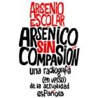 Arsénico sin compasión. Una radiografía (en verso) de la actualidad española