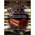 Historia insólita de la música clásica II. Los genios de la música clásica y sus insólitos procesos creadores
