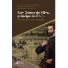 Ruy Gómez de Silva, príncipe de Éboli. Su tiempo y su contexto
