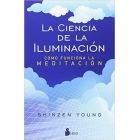 La ciencia de la iluminación. Cómo funciona la meditación