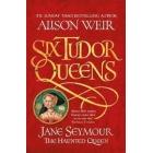 Six Tudor Queens: Jane Seymour the Haunted Queen