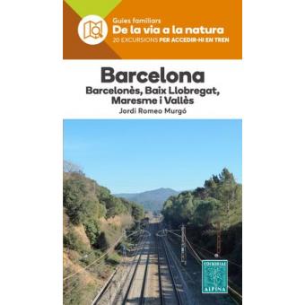 De la via a la natura. 20 excursions per accedir-hi en tren. Barcelona: Barcelonès, Baix Llobregat, Maresme i Vallès.