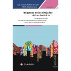 Indígenas en las ciudades de las Américas. Condiciones de vida, procesos de discriminación e identificación y lucha por la ciudadanía étnica