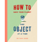 How To Save The Planet. One Object At a Time
