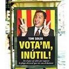 Vota'm, inútil!. Tot el que cal per superar la plaga electoral que ens cau al damunt