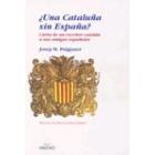 ¿Una Cataluña sin España? Carta de un escritor catalán a sus amigos españoles