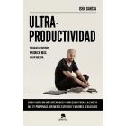 # Ultra-Productividad. Trabajar menos , producir más, vivir mejor