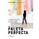 La paleta perfecta. Combinaciones de colores inspiradas en arte, la moda y el diseño